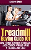 Treadmill Buying Guide 101: How To Save Hundreds of Dollars, Avoid Common Pitfalls and Find A Treadmill You Love!