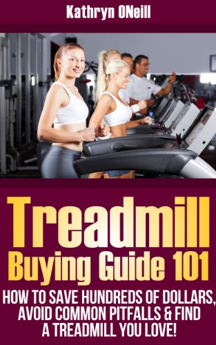 Treadmill Buying Guide 101: How To Save Hundreds of Dollars, Avoid Common Pitfalls and Find A Treadmill You Love! (Tread Common)
