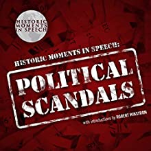 Political Scandals: The Historic Moments in Speech Series Audiobook by The Speech Resource Company - producer Narrated by Robert Wikstrom
