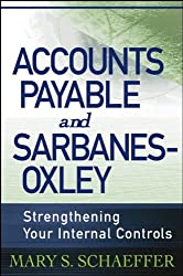 Accounts Payable and Sarbanes-Oxley: Strengthening Your Internal Controls