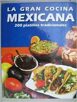 La Gran Cocina Mexicana: 200 Platillos Tradicionales: Armando Ayala