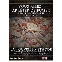 Vous allez arrêter de fumer, thérapie comportementale en six étapes (French Edition)