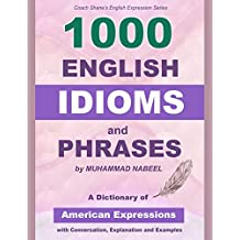 1000 English Idioms and Phrases: American Idioms dictionary with conversation, explanation and examples (coach shane's english expression Book 5)