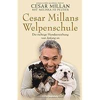 Cesar Millans Welpenschule: Die richtige Hundeerziehung von Anfang an