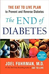 The End of Diabetes: The Eat to Live Plan to Prevent and Reverse Diabetes 1st (first) Edition by Fuhrman, Joel [2012]