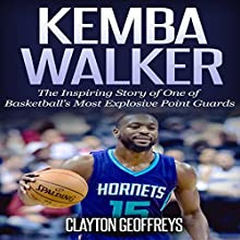 Kemba Walker: The Inspiring Story of One of Basketball's Most Explosive Point Guards | Livre audio Auteur(s) : Clayton Geoffreys Narrateur(s) :  Ikwo Ibiam for Socread Inc.