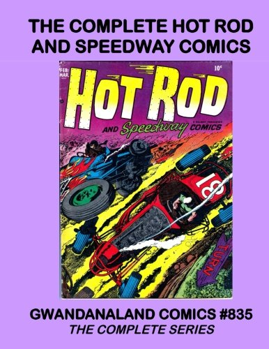 The Complete Hot Rod And Speedway Comics: Gwandanaland Comics #835 - The Complete Series -- Fast cars and daring drivers!