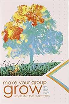 Make Your Group Grow: Simple Stuff That Really Works by Josh Hunt (2010-06-20)