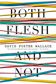 Both Flesh and Not: Essays by [Wallace, David Foster]