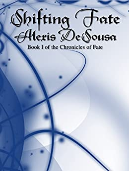 Shifting Fate (The Chronicles of Fate Book 1) by [DeSousa, Alexis]
