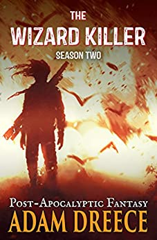 The Wizard Killer - Season Two: A Thrilling Post-Apocalyptic Fantasy Adventure by [Dreece, Adam]