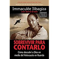 Sobrevivir Para Contarlo: Cómo Descubrí a Dios En Medio del Holocausto En Rwanda
