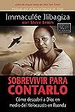 Sobrevivir Para Contarlo: Cómo descubrí a Dios en medio del holocausto en Rwanda (Spanish Edition)