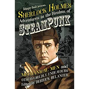 Sherlock Holmes: Adventures in the Realms of Steampunk, Mechanical Men and Otherworldly Endeavours