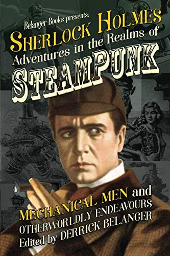 Sherlock Holmes: Adventures in the Realms of Steampunk, Mechanical Men and Otherworldly Endeavours 3