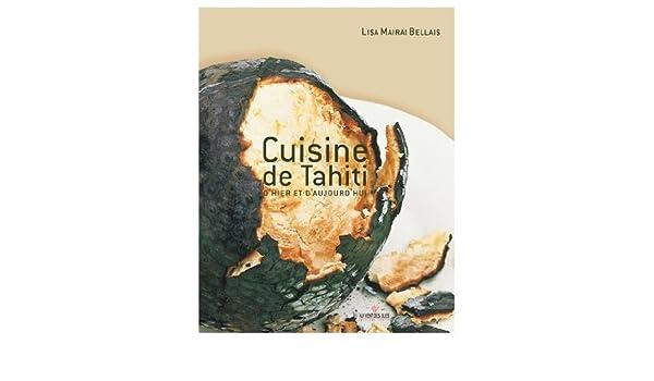 cuisine de tahiti dhier et daujourdhui french edition 9782915654172 amazoncom books
