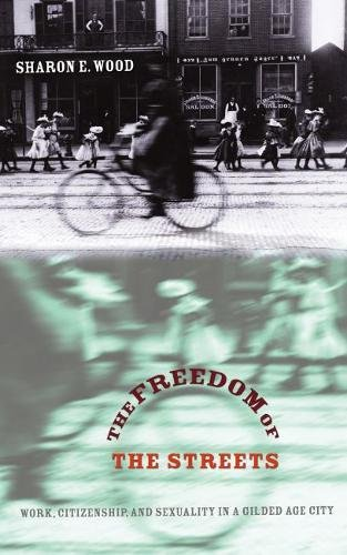 The Freedom Of The Streets: Work, Citizenship, And Sexuality In A Gilded Age City (Gender and American Culture) -