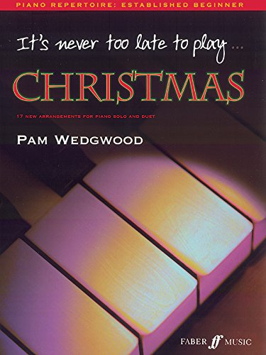 It's Never Too Late to Play Christmas: 17 New Arrangements for Piano Solo and Duet (Faber Edition: It's Never Too Late) ()