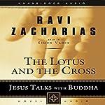 Lotus and the Cross: Jesus Talks with Buddha | Ravi Zacharias
