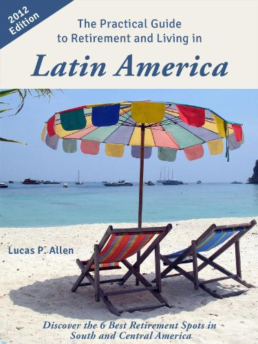The Practical Guide to Retirement and Living in Latin America: Discover the 6 Best Retirement Spots in South and Central America (Best Places To Retire In Mexico)