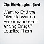 Want to End the Olympic War on Performance-Enhancing Drugs? Legalize Them | Sally Jenkins