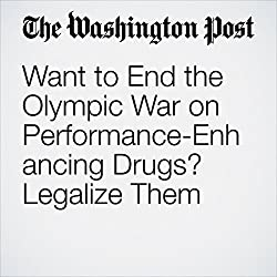 Want to End the Olympic War on Performance-Enhancing Drugs? Legalize Them