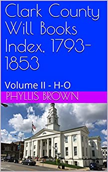 Clark County Will Books Index, 1793-1853: Volume II - H-O by [Brown, Phyllis]