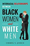 Interracial Relationships Between Black Women and White Men contains vignettes on the lives of black women who are dating, married to, or divorced from white men. Black women and white men in interracial relationships were interviewed between 2014 an...