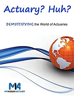 Amazon com: Actuary? Huh?: Demystifying the World of Actuaries eBook