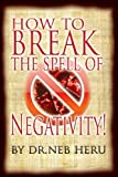 How To Break the Spell of Negativity (Master Your Destiny)