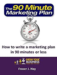 How to write a marketing plan in 90 minutes or less: The 90 Minute Marketing Plan