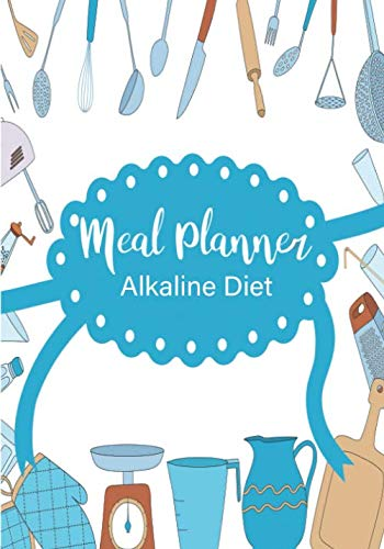 Meal Planner Alkaline Diet: A 52 Week Food Planner With Grocery Shopping List To Track And Plan Your Meals