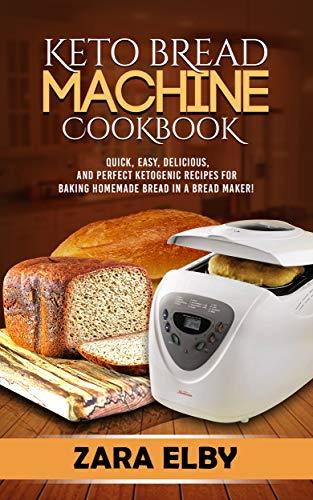 Keto Bread Machine Cookbook Quick Easy Delicious And Perfect Ketogenic Recipes For Baking Homemade Bread In A Bread Maker