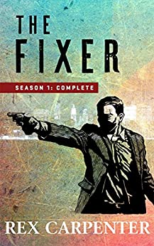 The Fixer, Season 1: Complete: (A JC Bannister Serial Thriller) by [Carpenter, Rex]