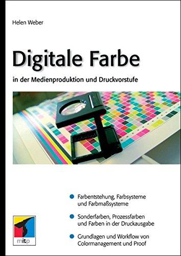 Digitale Farbe in der Medienproduktion und Druckvorstufe Taschenbuch – 15. Dezember 2005 Helen Weber mitp/bhv 3826616057 MAK_9783826616051