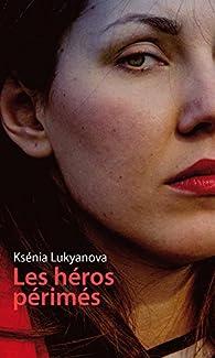 Les héros périmés par Ksénia Lukyanova