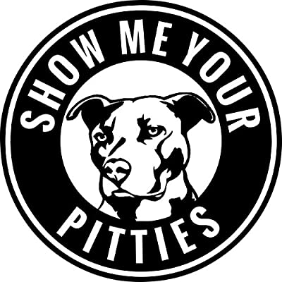 Pitbull Show Me Your Pitties Vinyl Decal Sticker | Cars Trucks Walls Vans Windows Laptops | Black | 5.5 X 5.5 Inches | KCD1836B: Automotive