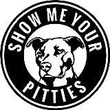 Pitbull Show Me Your Pitties Vinyl Decal Sticker