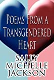 Poems from a Transgendered Heart by Sally Michelle Jackson (2011-09-19)