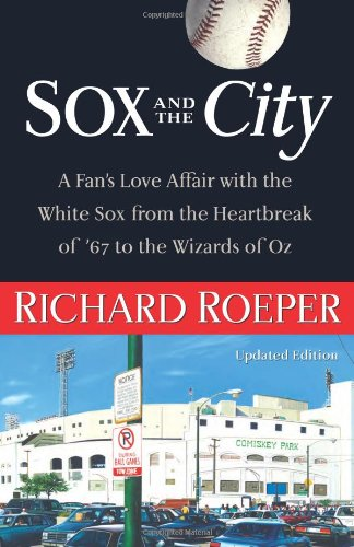 Sox and the City: A Fan's Love Affair with the White Sox from the Heartbreak of '67 to the Wizards of Oz (Sox Heart)