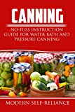 Canning: No-Fuss Instruction Guide for Water Bath and Pressure Canning (Plus Recipes) (Canning, pressure canning, Modern Self-Reliance, water-bath canning)