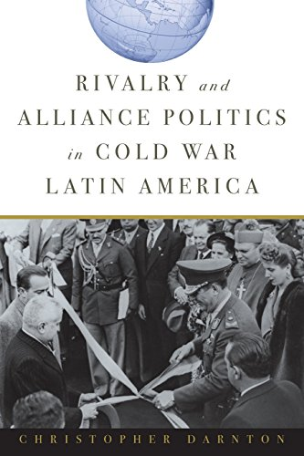 Rivalry and Alliance Politics in Cold War Latin America (The Main Causes Of The Cold War)