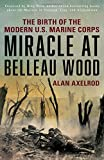 img - for Miracle at Belleau Wood: The Birth Of The Modern U.S. Marine Corps book / textbook / text book