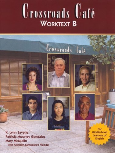Crossroads Cafe Worktext B: English Learning Program by K. Lynn Savage Patricia Mooney Gonzales Mary McMullin Kathleen Santopietro Weddel (1996-08-16) Paperback