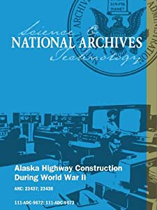 Alaska Highway Construction During World War II