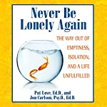 Never Be Lonely Again: The Way Out of Emptiness, Isolation, and a Life Unfulfilled | Pat Love,Jon Carlson