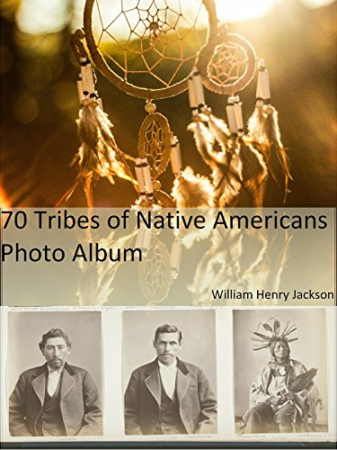 70 Tribes of Native Americans Photo Album. A Collection of photographs of Native Americans created between 1868-1876. U.S. Geological Survey of the Territories (Native American History Book - Photo Art 1873