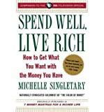 img - for Spend Well, Live Rich (Previously Published as 7 Money Mantras for a Richer Life): How to Get What You Want with the Money You Have (Paperback) - Common book / textbook / text book