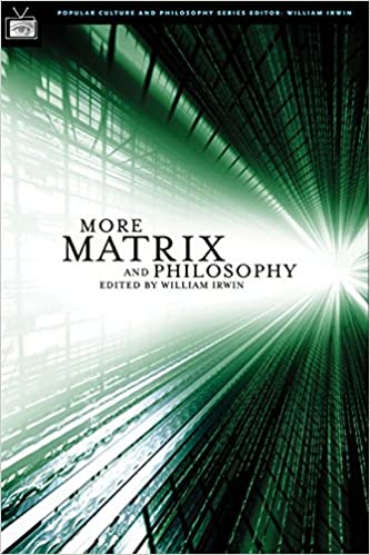 More Matrix and Philosophy: Revolutions and Reloaded Decoded (Popular Culture and Philosophy)