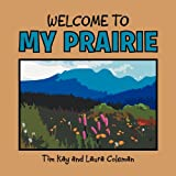 Welcome to My Prairie, Tim Kay and Laura Coleman, 146538281X